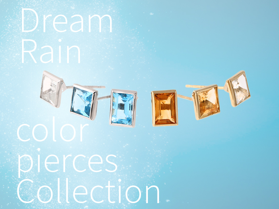 Dream Rain Color Pierces Collection